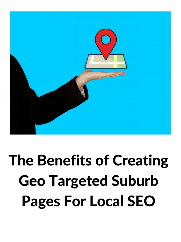 The Benefits of Creating Geo Targeted Suburb Pages For Local SEO